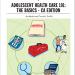 Adolescent Health Care 101: The Basics – CA Edition: An Adolescent Provider Toolkit