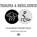 Trauma and Resilience: An Adolescent Provider Toolkit