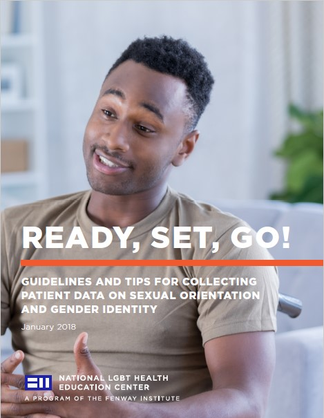 Ready, Set, Go! Guidelines and Tips for Collecting Patient Data on Sexual Orientation and Gender Identity (National LGBT Health Education Center)